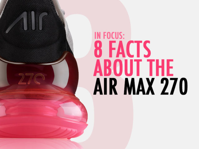 In Focus: 8 Facts About the Air Max 270